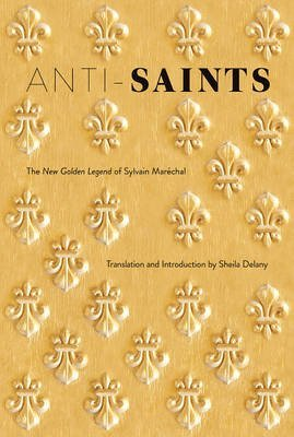 [Anti-Saints: The New Golden Legend of Sylvain Marechal] (By: Sheila Delany) [published: March, 2012]