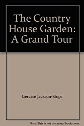 The Country House Garden: A Grand Tour