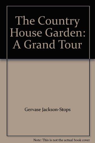 COUNTRY HOUSE GARDEN: A Grand Tour por Gervase Jackson-Stops