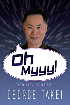 Oh Myyy! - There Goes The Internet (Life, the Internet and Everything Book 1) by [Takei, George]