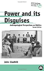 Power and Its Disguises: Anthropological Perspectives on Politics (Anthropology, Culture and Society) by John Gledhill (2000-09-01)