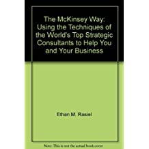 The McKinsey Way: Using the Techniques of the World's Top Strategic Consultan...
