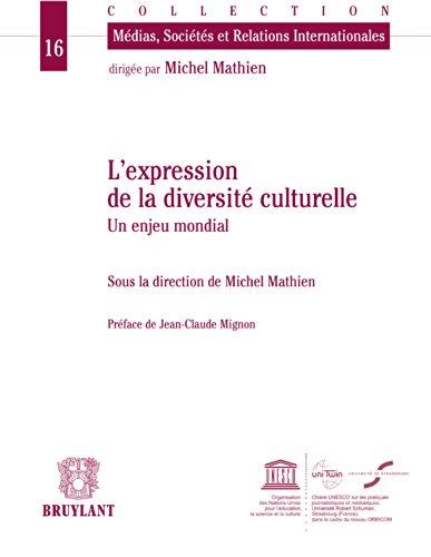 L'expression de la diversité culturelle: Un enjeu mondial (Médias, sociétés et relations internationales t. 16)