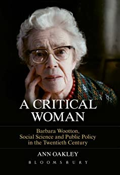 A Critical Woman: Barbara Wootton, Social Science and Public Policy in the Twentieth Century by [Oakley, Ann]