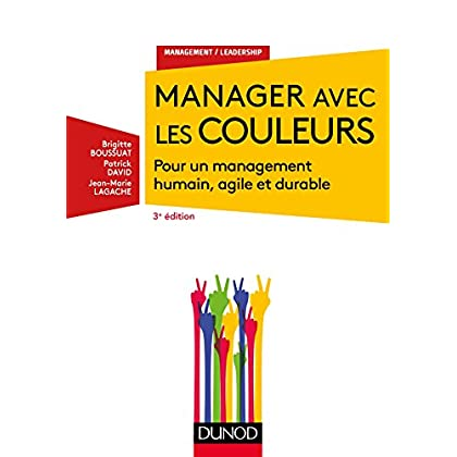Manager avec les couleurs - 3e éd. - Pour un management humain, agile et durable
