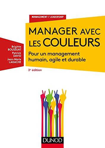 Manager avec les couleurs - 3e éd. - Pour un management humain, agile et durable par Brigitte Boussuat