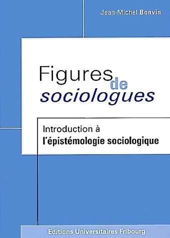 Figures de sociologues. Introduction  l'pistmologie sociologique