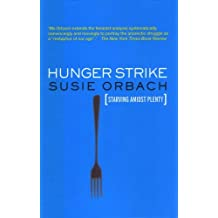 Hunger Strike: The Anorectic's Struggle as a Metaphor for Our Age by Susie Orbach (2005-01-01)