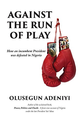 against-the-run-of-play-how-an-incumbent-president-was-defeated-in-nigeria-english-edition