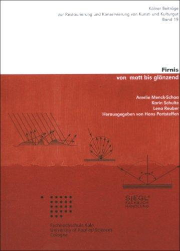Firnis von matt bis glänzend (Kölner Beiträge zur Restaurierung und Konservierung von Kunst- und Kulturgut) -