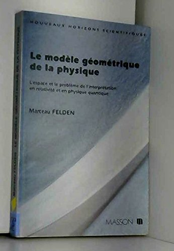Le modèle géométrique de la physique : L'espace et le problème de l'interprétation en relativité et en physique quantique