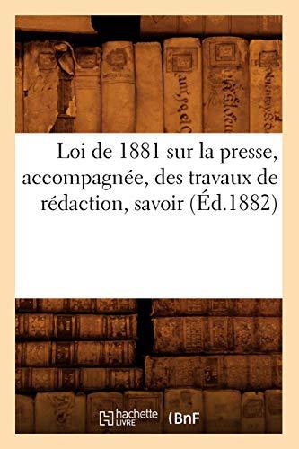 Loi de 1881 sur la presse, accompagnée, des travaux de rédaction, savoir (Éd.1882)
