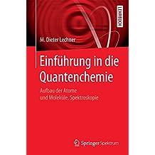 Einführung in die Quantenchemie: Aufbau der Atome und Moleküle, Spektroskopie