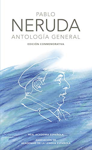 Antología general (Edición conmemorativa de la RAE y la ASALE) por Pablo Neruda