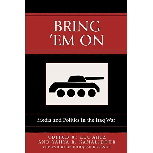 Bring 'Em On: Media and Politics in the Iraq War (Communication, Media and Politics) by Kellner Kellner (2004-11-26)