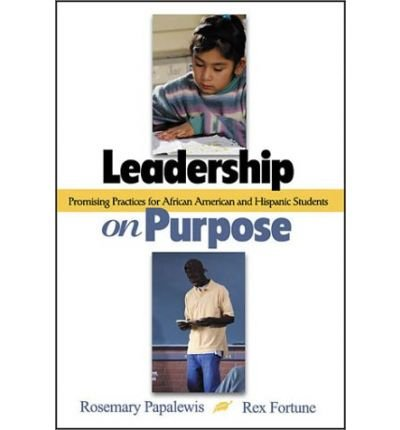 [(Leadership on Purpose: Promising Practices for African American and Hispanic Students )] [Author: Rosemary P. Papa] [Nov-2002]