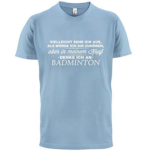 Vielleicht sehe ich aus als würde ich dir zuhören aber in meinem Kopf denke ich an Badminton - Herren T-Shirt - 13 Farben Himmelblau
