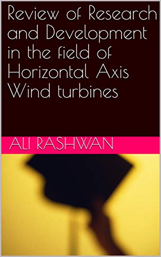 Review of Research and Development in the field of Horizontal Axis Wind turbines (English Edition)