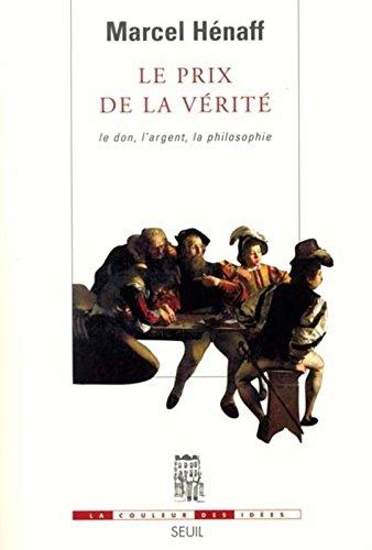 Le prix de la vérité. : Le don, l'argent, la philosophie par Marcel Hénaff