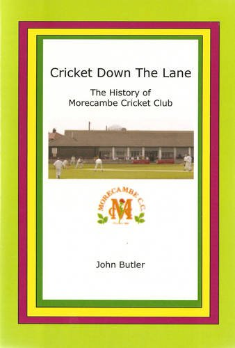 Cricket Down the Lane: History of Morecambe Cricket Club por John Butler