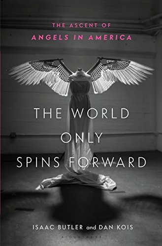 The World Only Spins Forward: The Ascent of Angels in America por Isaac Butler