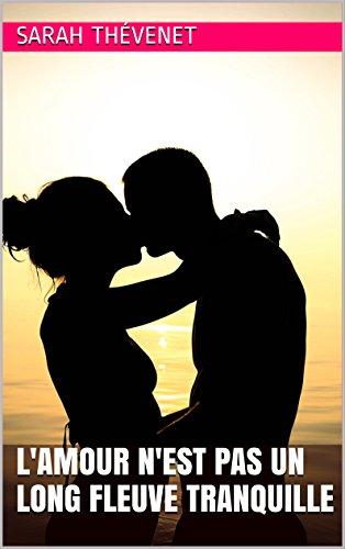 L'amour n'est pas un long fleuve...