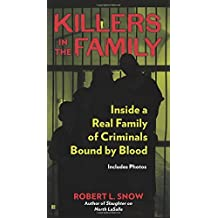 Killers in the Family: Inside a Real Family of Criminals Bound by Blood by Robert L. Snow (2014-07-01)