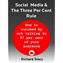 Social Media and The Three Per Cent Rule: how to succeed by not talking to 97 per cent of your audience