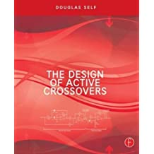 The Design of Active Crossovers by Douglas Self (2011-06-24)