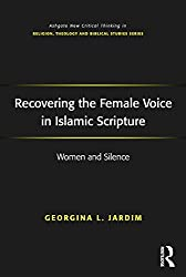 Recovering the Female Voice in Islamic Scripture: Women and Silence (Routledge New Critical Thinking in Religion, Theology and Biblical Studies)
