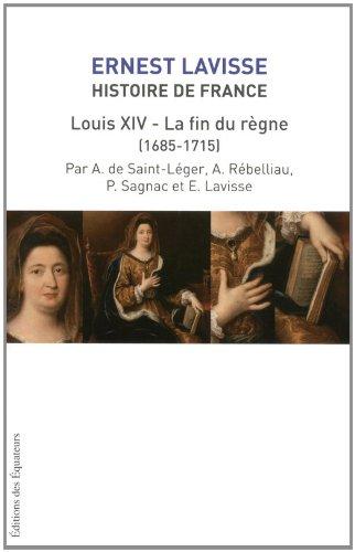 HISTOIRE DE FRANCE LAVISSE T15 LOUIS XIV ET LA FIN DU REGNE (1684-1715)