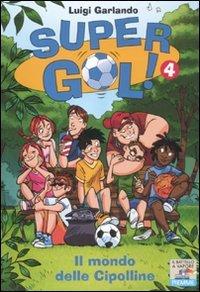 Il mondo delle cipolline. Supergol!: 4 (Il battello a vapore. Gol!) por Luigi Garlando
