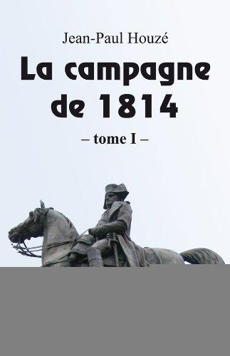 La campagne de 1814 - Tome 1 par Jean-Paul Houze