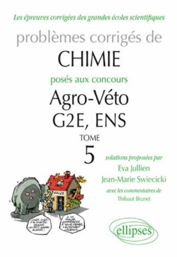 Chimie Problèmes Corrrigés Posés aux Concours Agro/Véto & G2e de 2007 a 2010 + 2 Sujets Ens