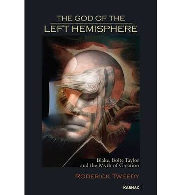 [(The God of the Left Hemisphere: Blake, Bolte Taylor and the Myth of Creation)] [Author: Roderick Tweedy] published on (February, 2013)