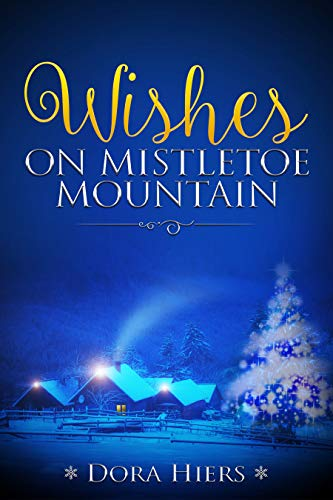 Wishes on Mistletoe Mountain (Flurries of Christmas Hope Book 1) (English Edition)
