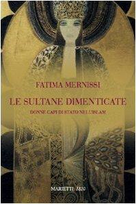 Le sultane dimenticate. Donne capi di stato nell'Islam