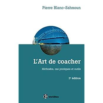 L'art de coacher - 3e éd. - Méthode, cas pratiques et outils