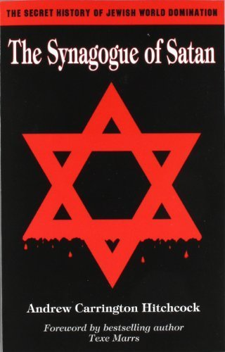 The Synagogue of Satan: The Secret History of Jewish World Domination by Carrington Hitchcock, Andrew (2007) Paperback
