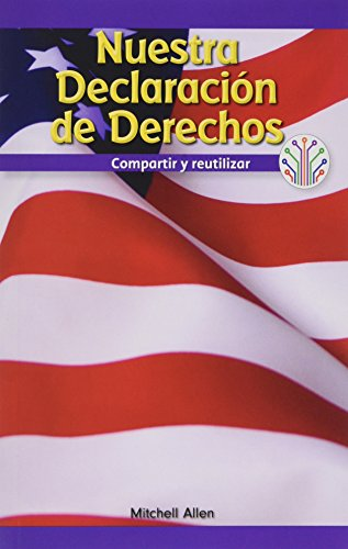 Nuestra Declaración de Derechos: Compartir y reutilizar (Our Bill of Rights: Sharing and Reusing): Compartir Y Reutilizar/ Sharing and Reusing ... Real/ Computer Science for the Real World) por Mitchell Allen