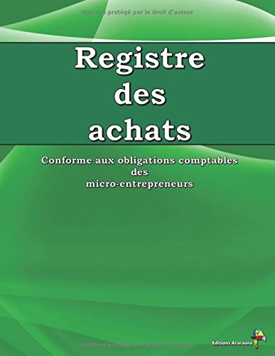 Registre des Achats: Conforme aux obligations comptables des micro-entrepreneurs par Éditions Ararauna
