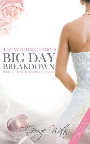 The Wedding Fairy's Big Day Breakdown: Planning for an Unforgettable Celebration by Watts, George (2013) Paperback
