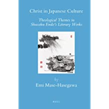 Christ in Japanese Culture: Theological Themes in Shusaku Endo's Literary Works (Brill's Japanese Studies Library, Band 28)