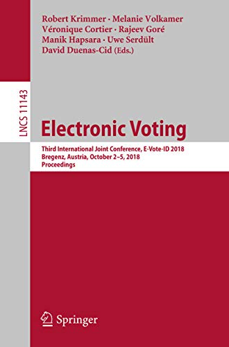 Electronic Voting: Third International Joint Conference, E-Vote-ID 2018, Bregenz, Austria, October 2-5, 2018, Proceedings (Lecture Notes in Computer Science Book 11143) (English Edition)