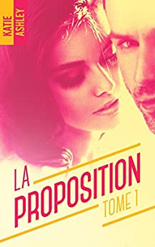 La Proposition - tome 1 par [Ashley, Katie]