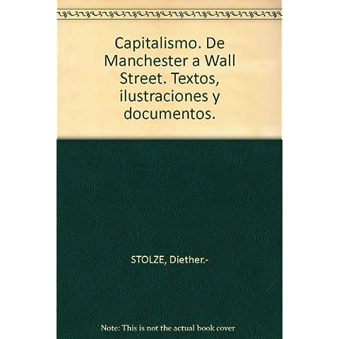 Capitalismo. De Manchester a Wall Street. Textos, ilustraciones y documentos....