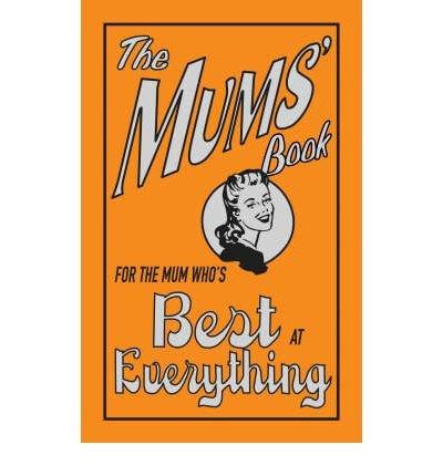 Portada del libro [ The Mums' Book For the Mum Who's Best at Everything ] [ THE MUMS' BOOK FOR THE MUM WHO'S BEST AT EVERYTHING ] BY Maloney, Alison ( AUTHOR ) Feb-26-2007 HardCover
