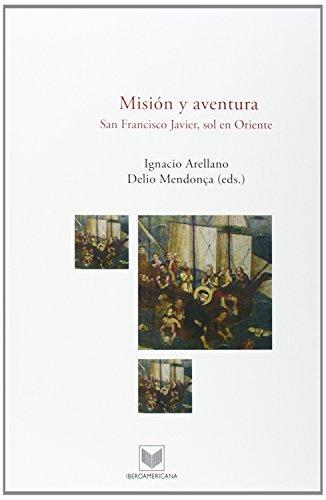 Misión y aventura. San Francisco Javier, sol en Oriente.