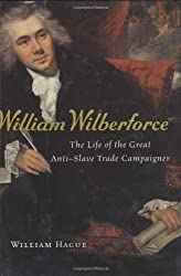 William Wilberforce: The Life of the Great Anti-Slave Trade Campaigner: Written by William Hague, 2008 Edition, Publisher: Houghton Mifflin Harcourt (HMH) [Hardcover]