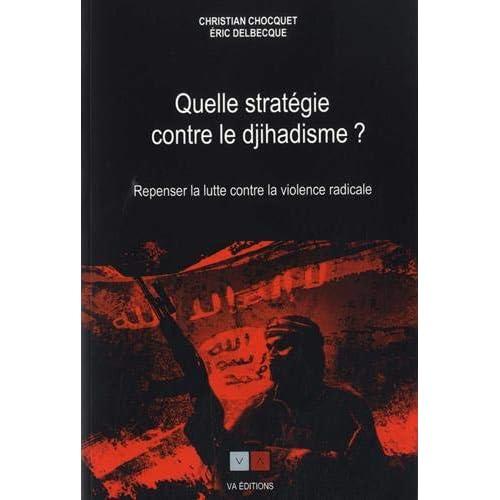 Quelle stratégie contre le djihadisme ? : Repenser la lutte contre la violence radicale